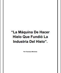 La Máquina De Hacer Hielo Que Fundió La Industria Del Hielo