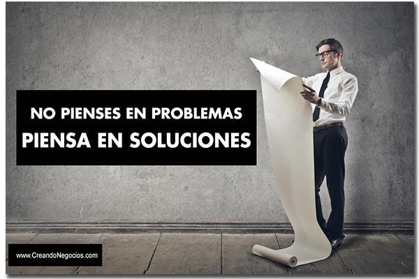No pienses en problemas, piensa en soluciones